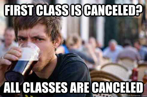 first class is canceled all classes are canceled - Lazy College Senior