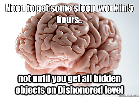 need to get some sleep work in 5 hours not until you get - Scumbag Brain