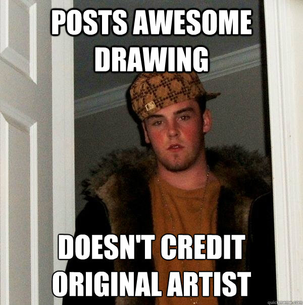 posts awesome drawing doesnt credit original artist - Scumbag Steve