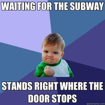 WAITING FOR THE SUBWAY STANDS RIGHT WHERE THE DOOR STOPS - Success Kid