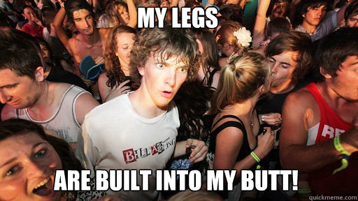 my legs are built into my butt - Sudden Clarity Clarence