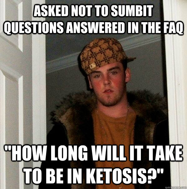 asked not to sumbit questions answered in the faq how long - Scumbag Steve