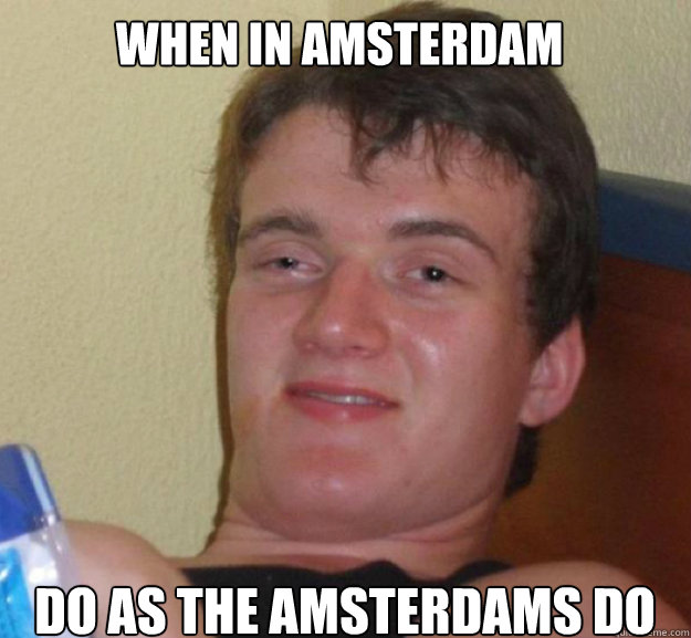 when in amsterdam do as the amsterdams do - ten guy