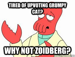 tired of upvoting grumpy cat why not zoidberg - Why not Zoidberg