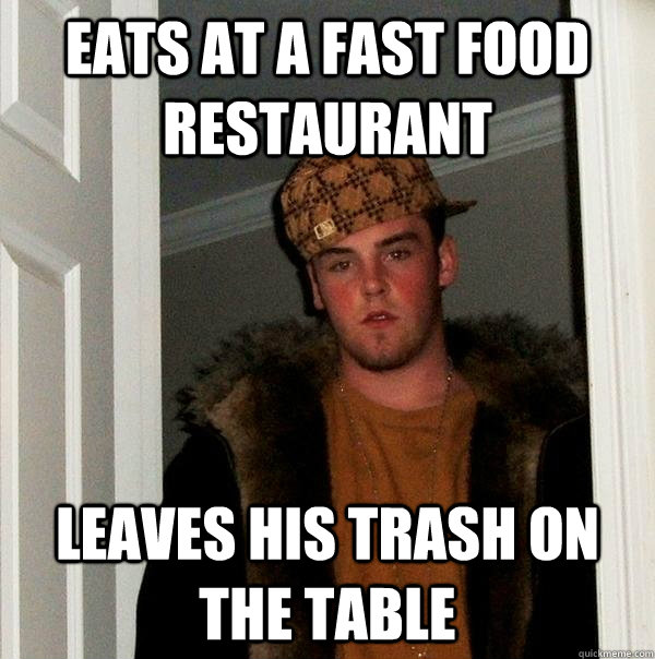 eats at a fast food restaurant leaves his trash on the table - Scumbag Steve