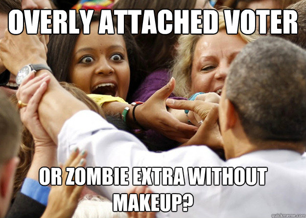 overly attached voter or zombie extra without makeup - Overly Attached Voter