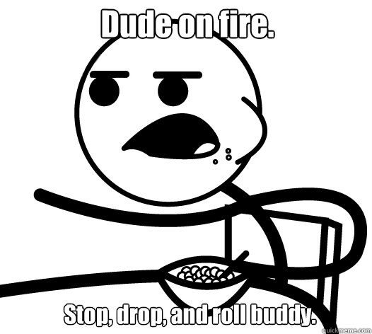 dude on fire stop drop and roll buddy - Cereal guy child star prediction