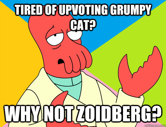 tired of upvoting grumpy cat why not zoidberg - Futurama Zoidberg