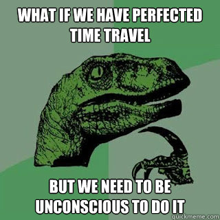 what if we have perfected time travel but we need to be unco - philosiraptor