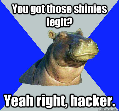 you got those shinies legit yeah right hacker - Skeptical Hippo