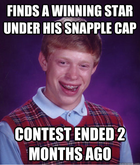 finds a winning star under his snapple cap contest ended 2 m - Bad Luck Brian