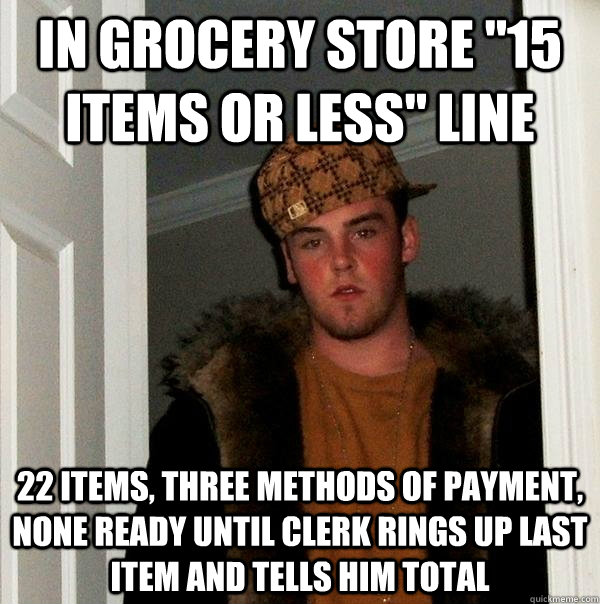 in grocery store 15 items or less line 22 items three met - Scumbag Steve