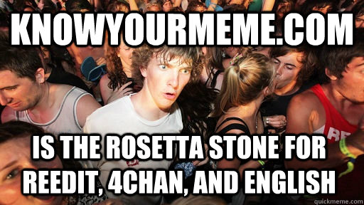 knowyourmemecom is the rosetta stone for reedit 4chan and - Sudden Clarity Clarence