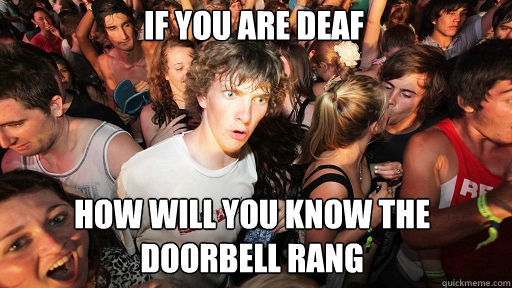 if you are deaf how will you know the doorbell rang - Sudden Clarity Clarence