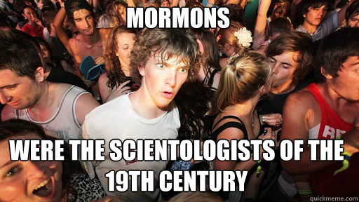 mormons were the scientologists of the 19th century - Sudden Clarity Clarence