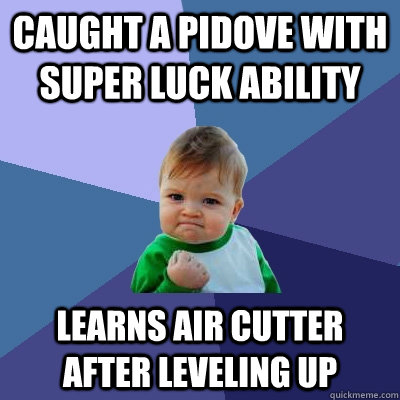 caught a pidove with super luck ability learns air cutter af - Success Kid