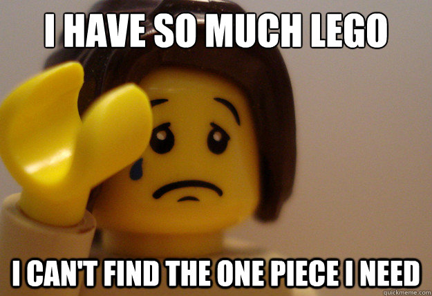 i have so much lego i cant find the one piece i need -