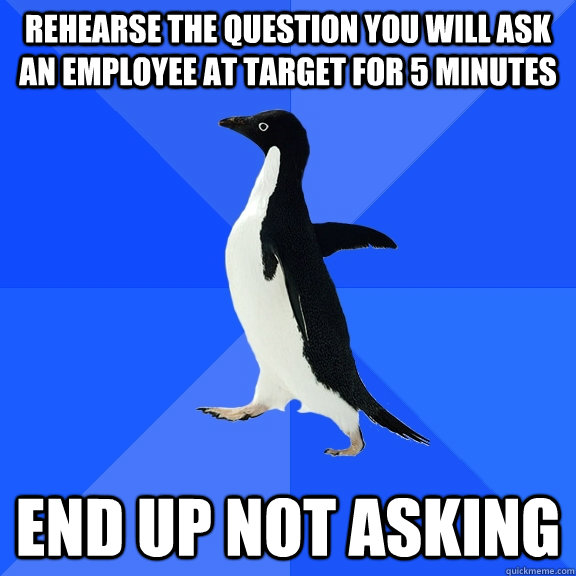 rehearse the question you will ask an employee at target for - Socially Awkward Penguin