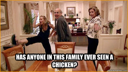 has anyone in this family ever seen a chicken - arrested development