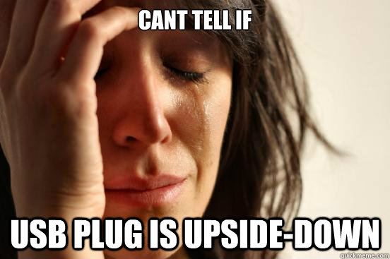 cant tell if usb plug is upsidedown - First World Problems