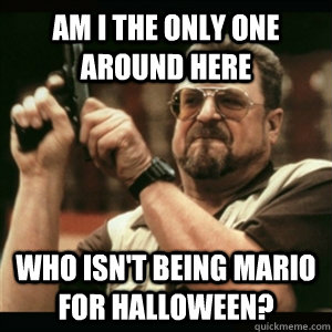 am i the only one around here who isnt being mario for hall - Am I The Only One Round Here