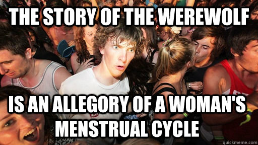 the story of the werewolf is an allegory of a womans menstr - Sudden Clarity Clarence