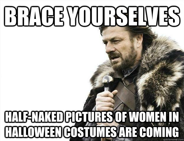 brace yourselves halfnaked pictures of women in halloween c - Brace yourselves