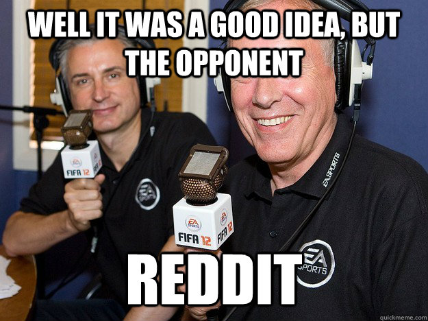well it was a good idea but the opponent reddit - FIFA 12 commentators