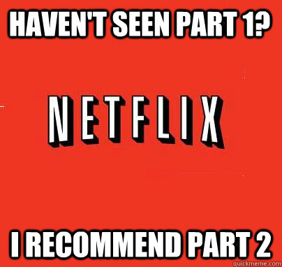 havent seen part 1 i recommend part 2 - NETFLIX LOGIC