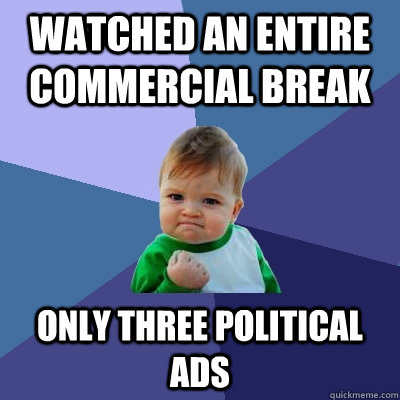 watched an entire commercial break only three political ads - Success Kid