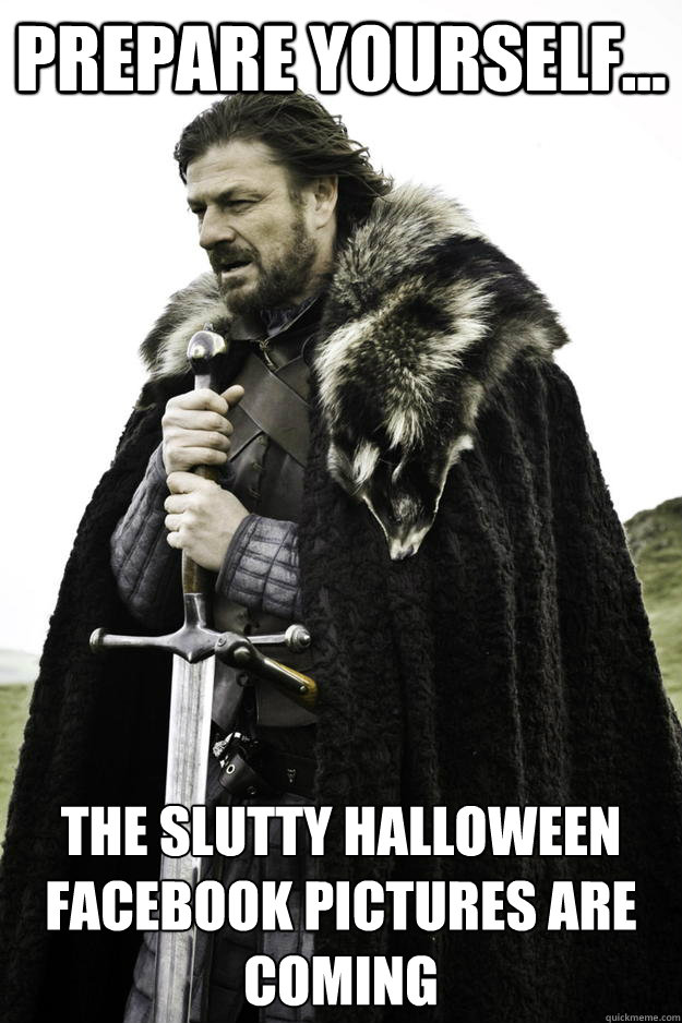 prepare yourself the slutty halloween facebook pictures a - Winter is coming
