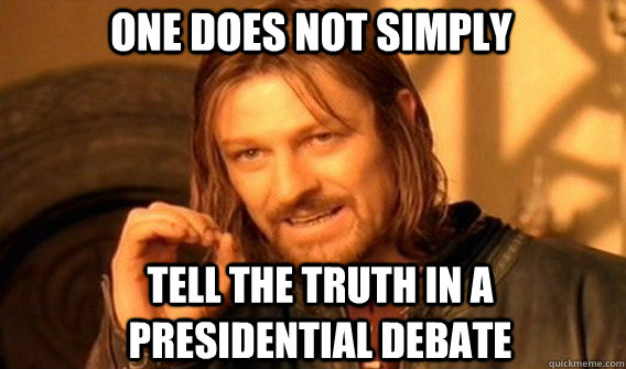 one does not simply tell the truth in a presidential debate  - Boromirmod