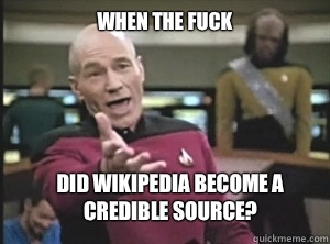 When the fuck Did Wikipedia become a credible source - Annoyed Picard