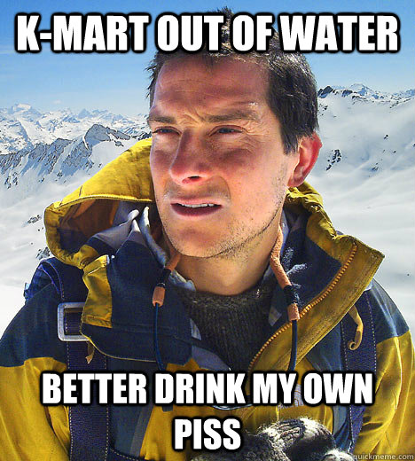 kmart out of water better drink my own piss - better drink my own piss