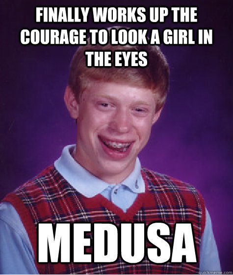finally works up the courage to look a girl in the eyes medu - Bad Luck Brian