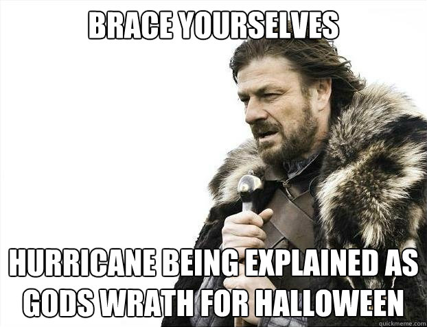 brace yourselves hurricane being explained as gods wrath for - brace yourselves