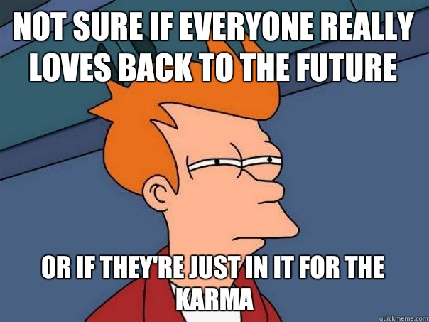 Not sure if everyone really loves Back To The Future Or if t - Futurama Fry