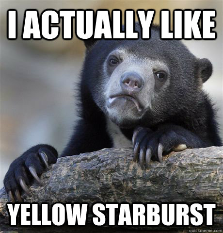 i actually like yellow starburst - Confession