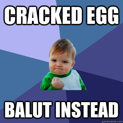 cracked egg balut instead - Success Kid
