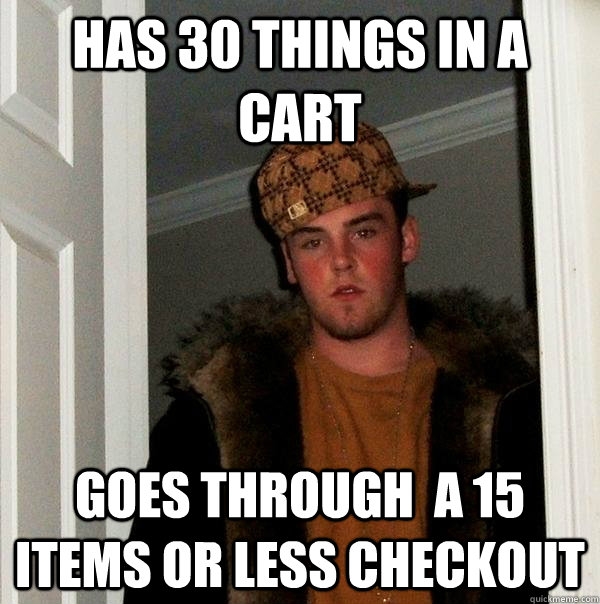 has 30 things in a cart goes through a 15 items or less ch - Scumbag Steve