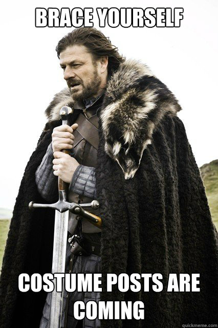 brace yourself costume posts are coming - brace yourself