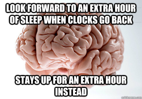 look forward to an extra hour of sleep when clocks go back s - Scumbag Brain