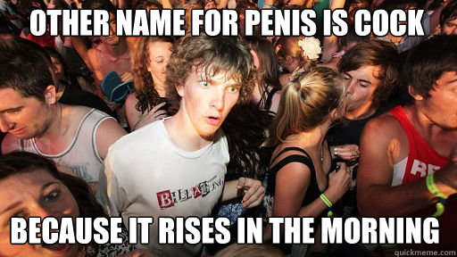 other name for penis is cock because it rises in the morning - Sudden Clarity Clarence