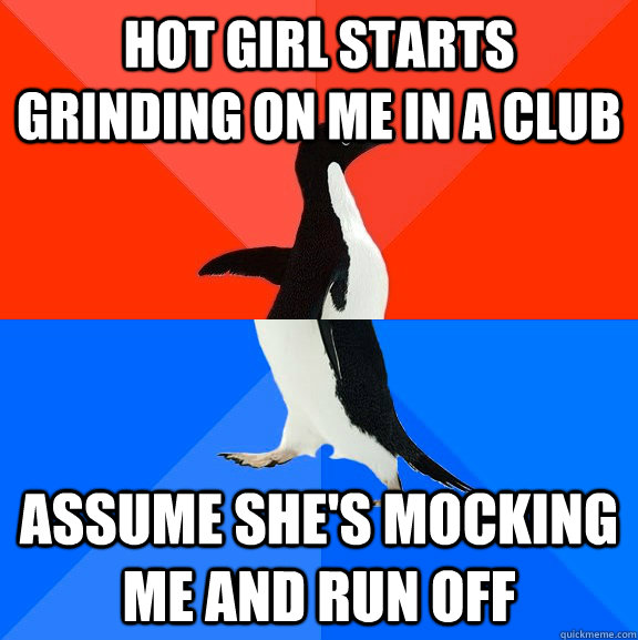 hot girl starts grinding on me in a club assume shes mockin - Socially Awesome Awkward Penguin