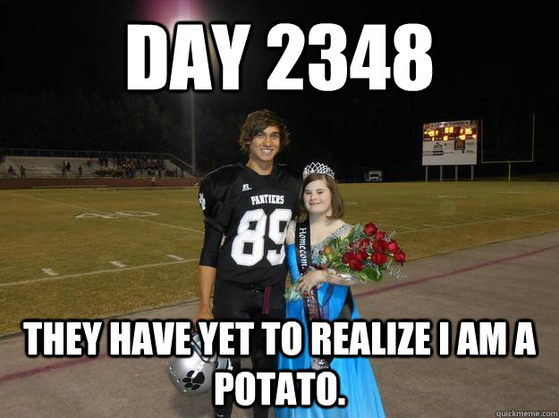 day 2348 they have yet to realize i am a potato - Potato Prom