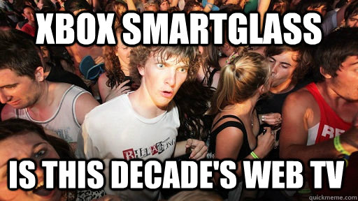 xbox smartglass is this decades web tv  - Sudden Clarity Clarence