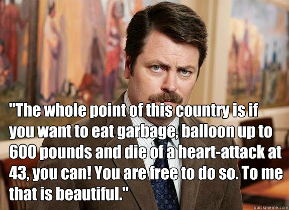 the whole point of this country is if you want to eat garba - Ron Swanson can relate to Lil Wayne
