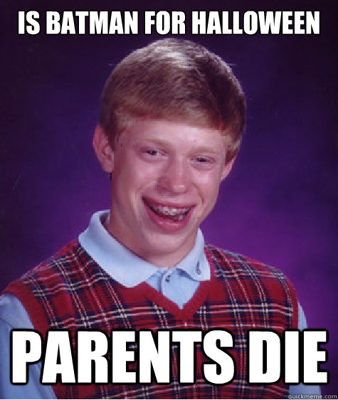 is batman for halloween parents die - Bad Luck Brian