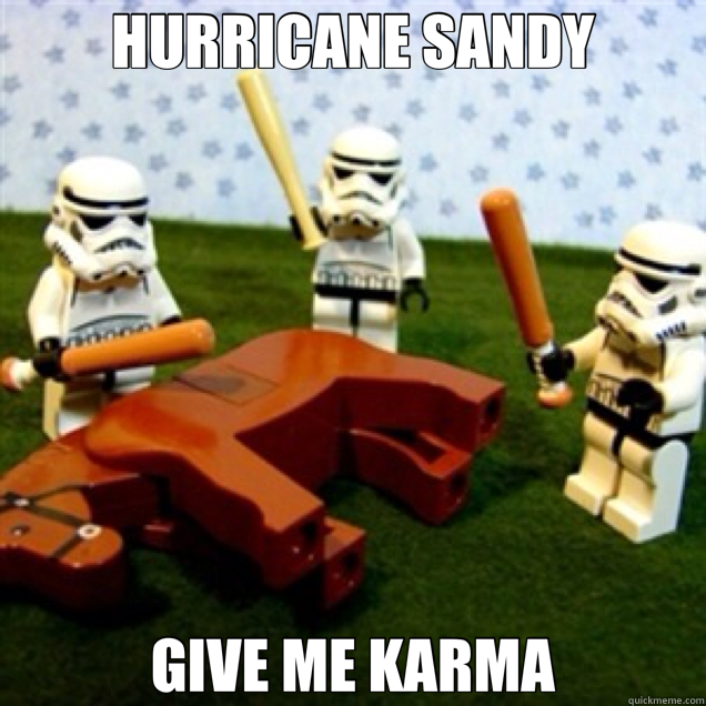 HURRICANE SANDY GIVE ME KARMA - beating a dead horse