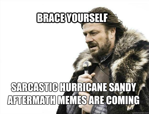 brace yourself sarcastic hurricane sandy aftermath memes are - BRACE YOURSELF SOLO QUEUE